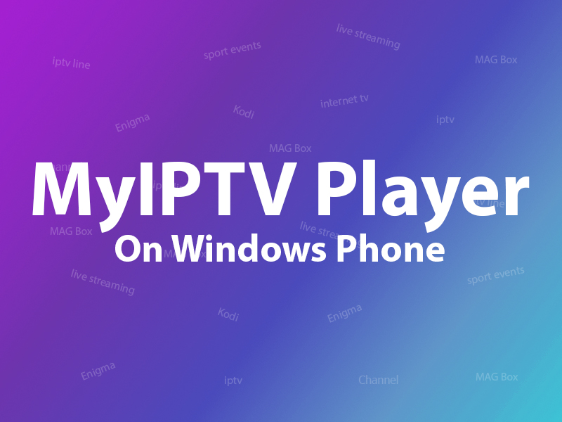 MyIPTV Player on Windows Phone, Windows10, and Xbox One
