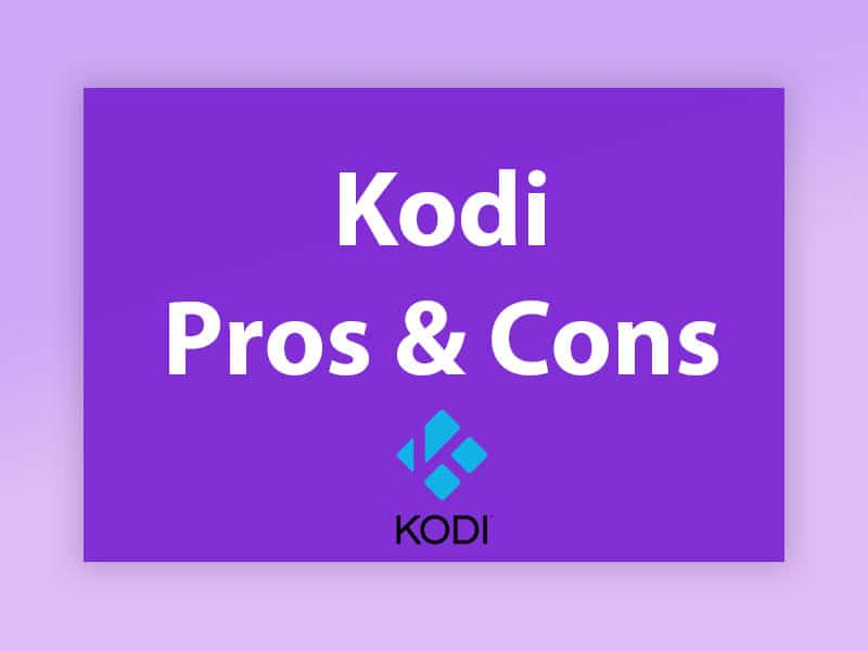 What are the Pros and Cons of Kodi?